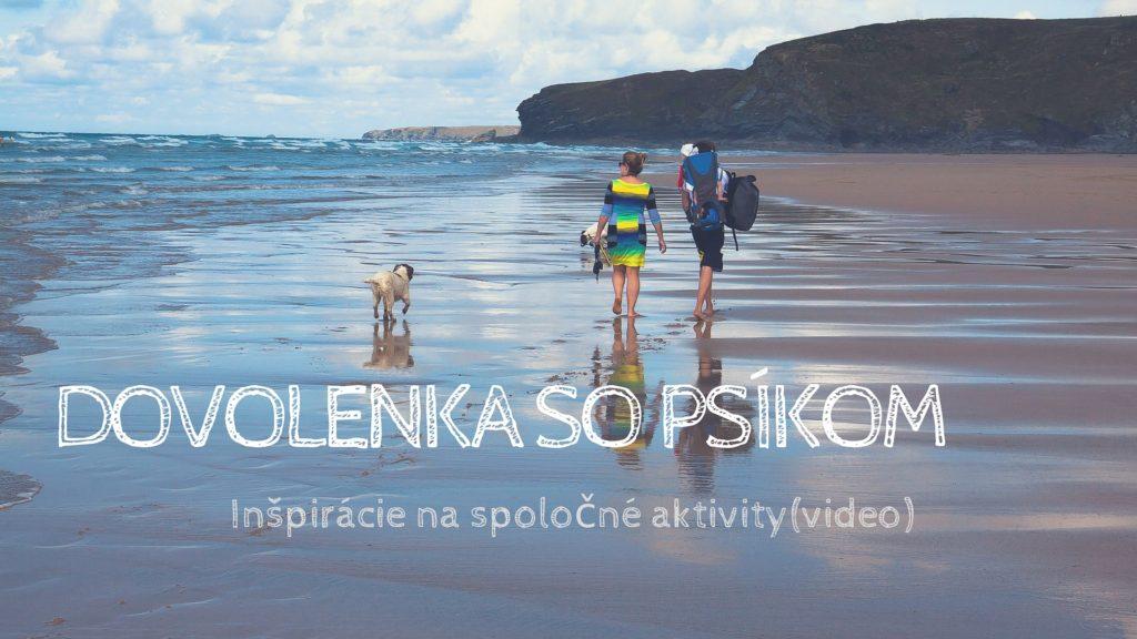 Dovolenka so psíkom-inšpirácie na spoločné aktivity(video)